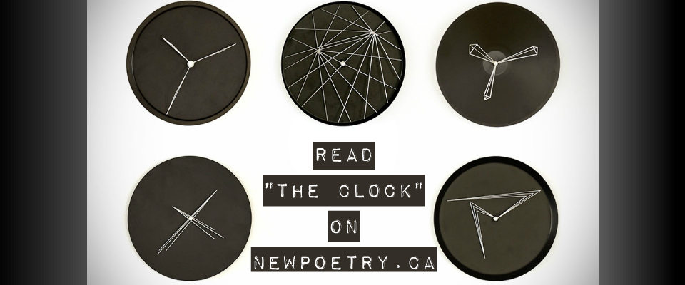 Read THE CLOCK on Newpoetry dot ca